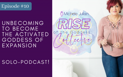 Episode #10 : Unbecoming To Become The Activated Goddess Of Expansion – SOLO-PODCAST!