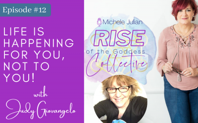 Episode #12: Judy Giovangelo, Life is Happening for You, Not to You!